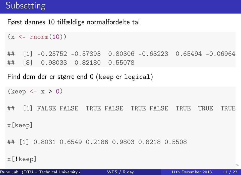55078 Find dem der er større end 0 (keep er logical) (keep <- x > 0) ## [1] FALSE FALSE TRUE FALSE TRUE FALSE