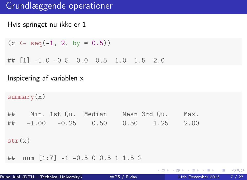 Median Mean 3rd Qu. Max. ## -1.00-0.25 0.50 0.50 1.25 2.00 str(x) ## num [1:7] -1-0.5 0 0.