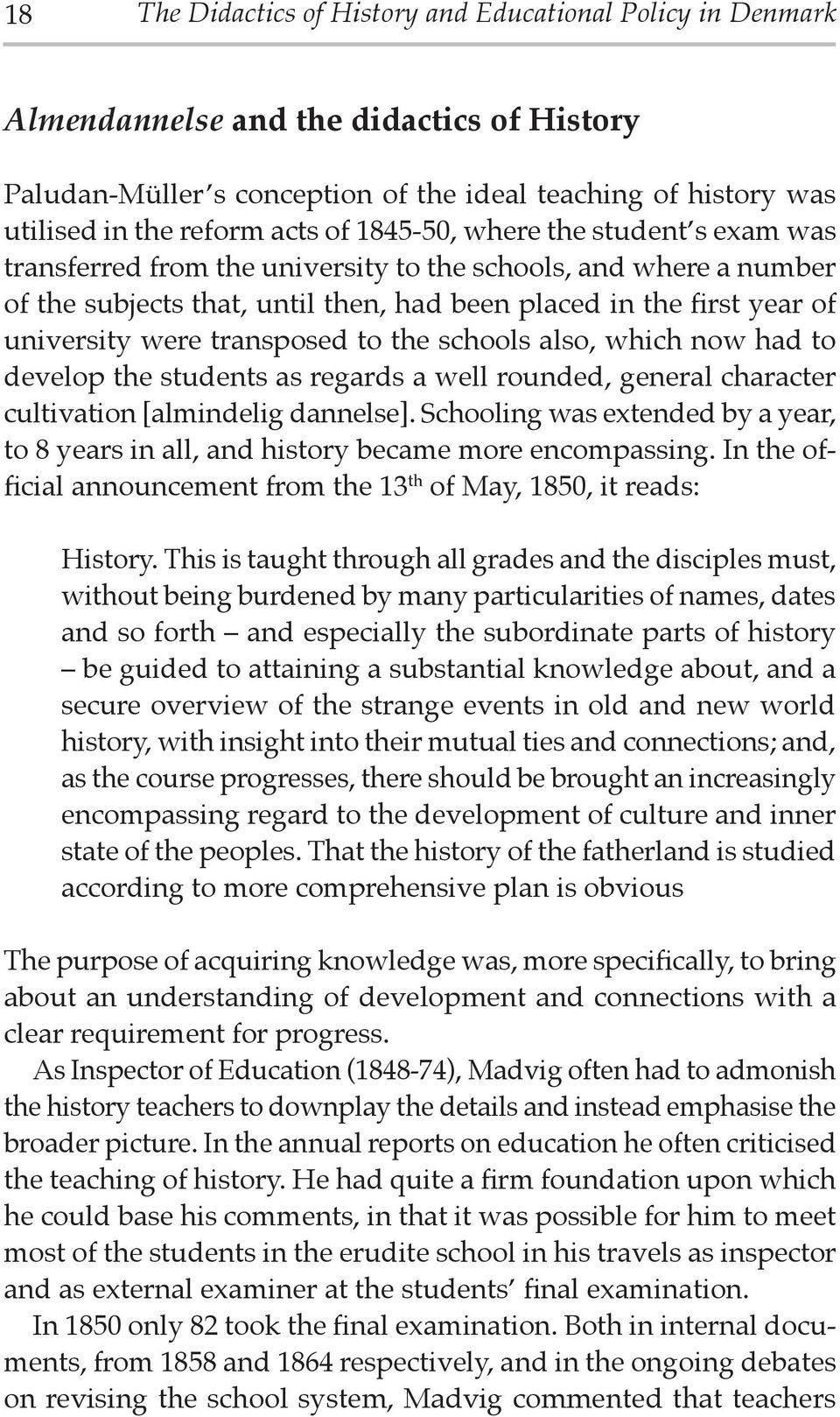 transposed to the schools also, which now had to develop the students as regards a well rounded, general character cultivation [almindelig dannelse].