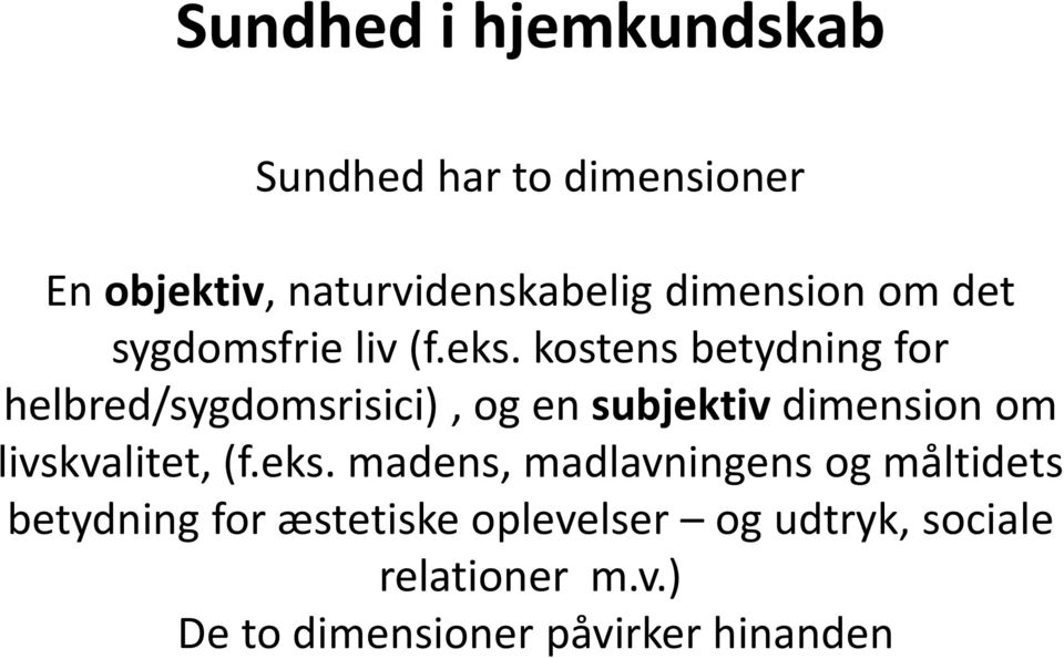 kostens betydning for helbred/sygdomsrisici), og en subjektiv dimension om livskvalitet,