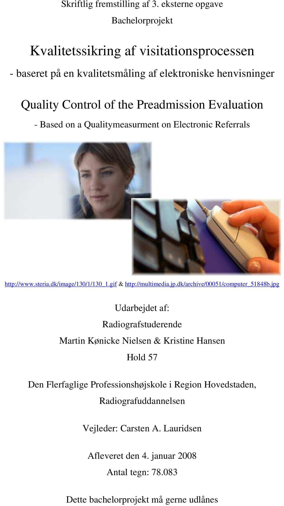 Qualitymeasurment on Electronic Referrals http://www.steria.dk/image/130/1/130_1.gif & http://multimedia.jp.dk/archive/00051/computer_51848b.