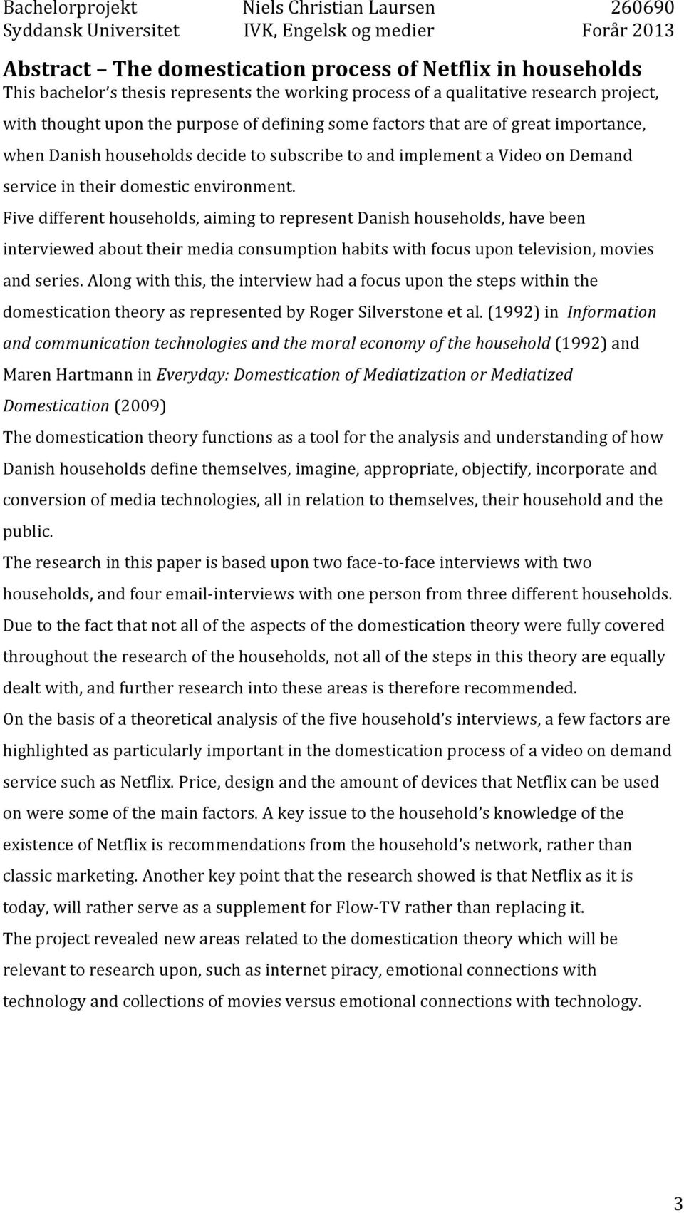Five different households, aiming to represent Danish households, have been interviewed about their media consumption habits with focus upon television, movies and series.