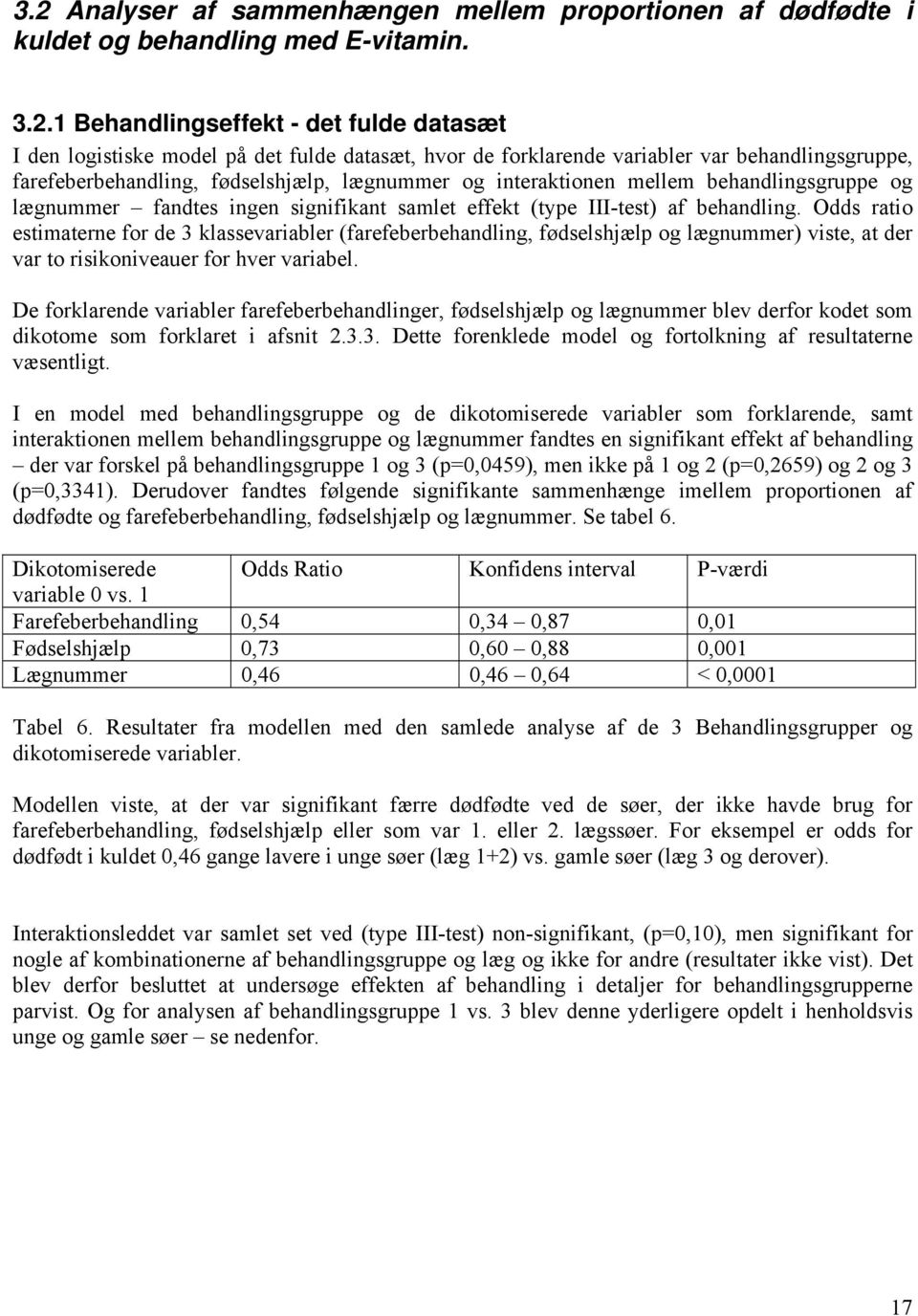 III-test) af behandling. Odds ratio estimaterne for de 3 klassevariabler (farefeberbehandling, fødselshjælp og lægnummer) viste, at der var to risikoniveauer for hver variabel.