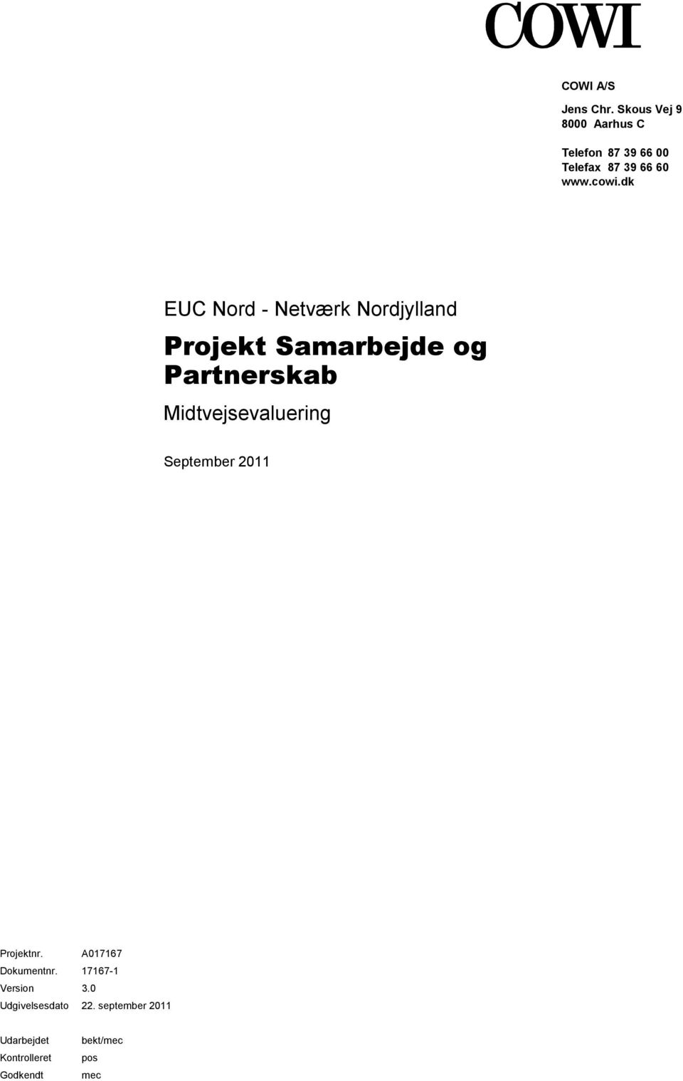 Midtvejsevaluering September 2011 Projektnr A017167 Dokumentnr 17167-1 Version