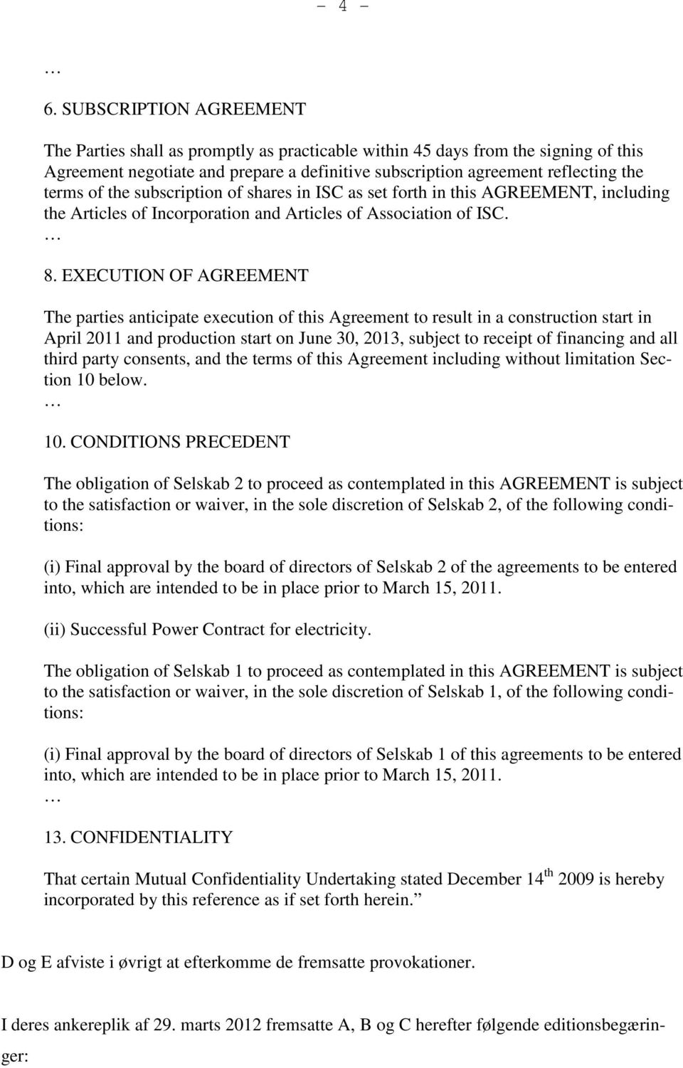 the subscription of shares in ISC as set forth in this AGREEMENT, including the Articles of Incorporation and Articles of Association of ISC. 8.