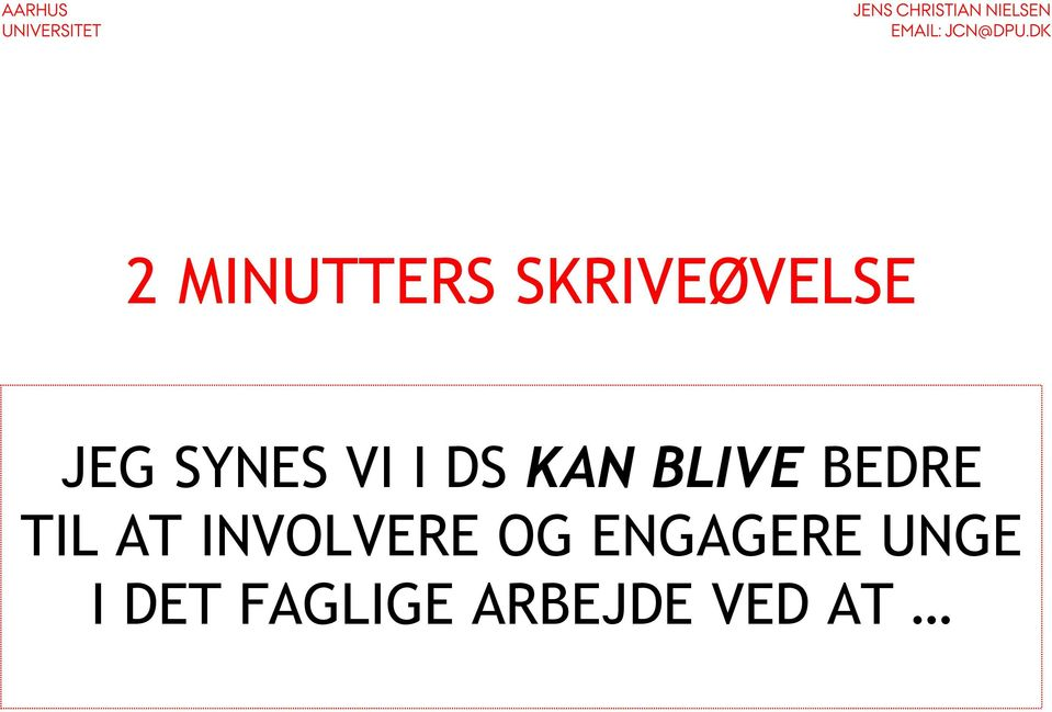 TIL AT INVOLVERE OG ENGAGERE