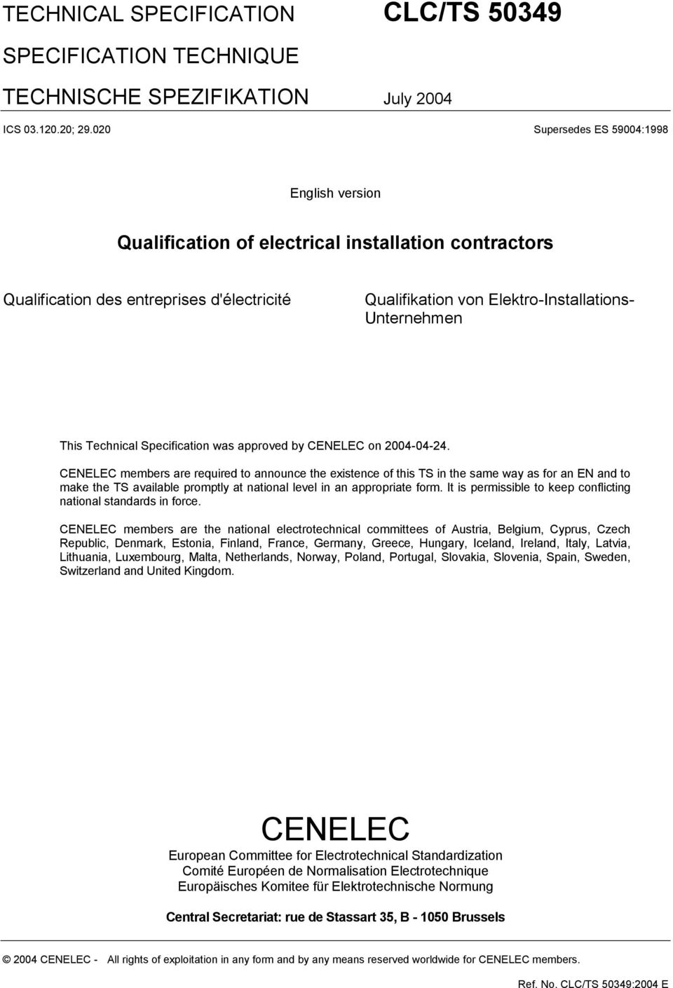 Technical Specification was approved by CENELEC on 2004-04-24.