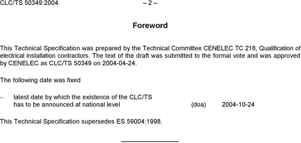 The text of the draft was submitted to the formal vote and was approved by CENELEC as CLC/TS 50349 on 2004-04-24.