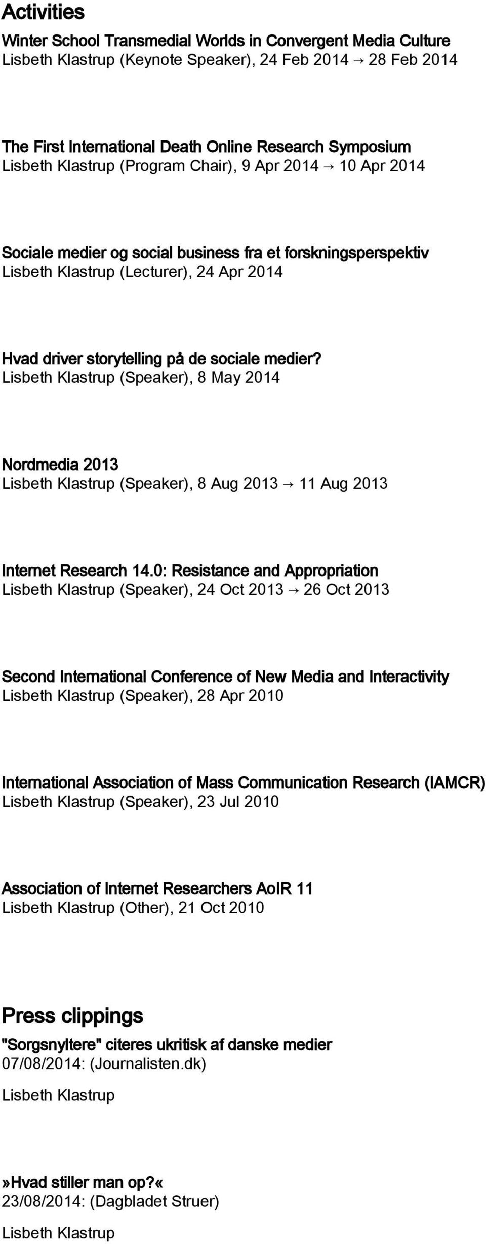 (Speaker), 8 May 2014 Nordmedia 2013 (Speaker), 8 Aug 2013 11 Aug 2013 Internet Research 14.