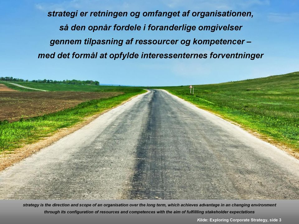 of an organisation over the long term, which achieves advantage in an changing environment through its configuration of