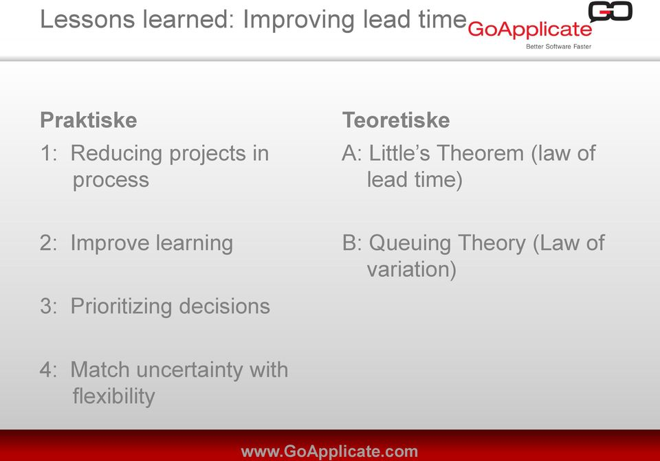 lead time) 2: Improve learning 3: Prioritizing decisions B: