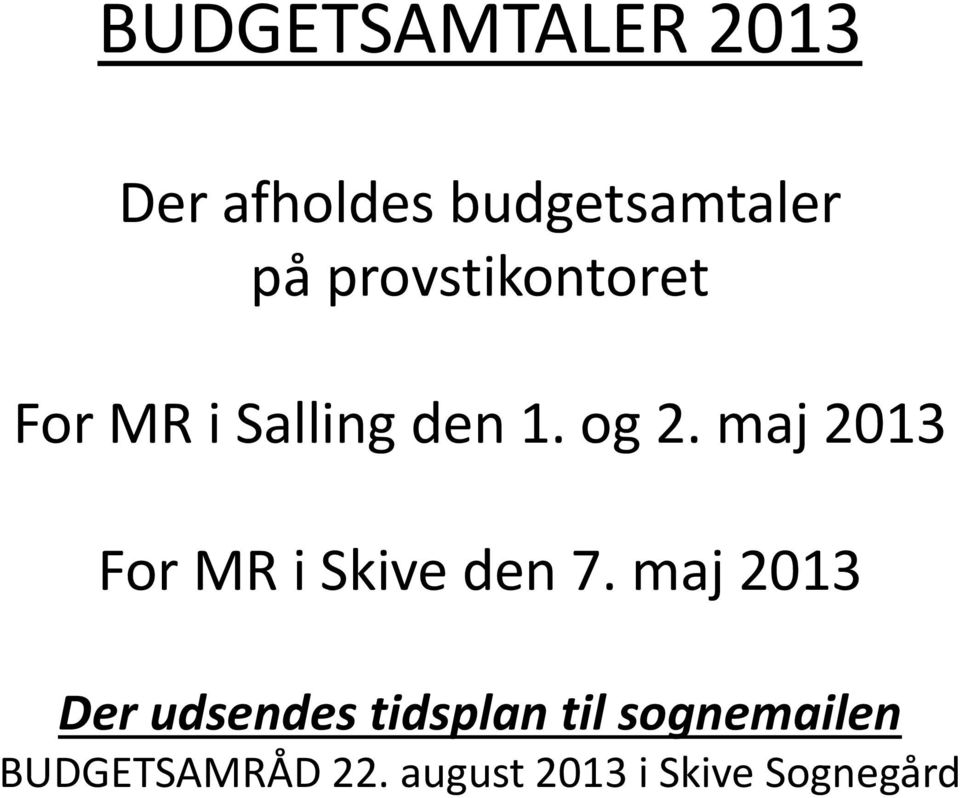 maj 2013 For MR i Skive den 7.