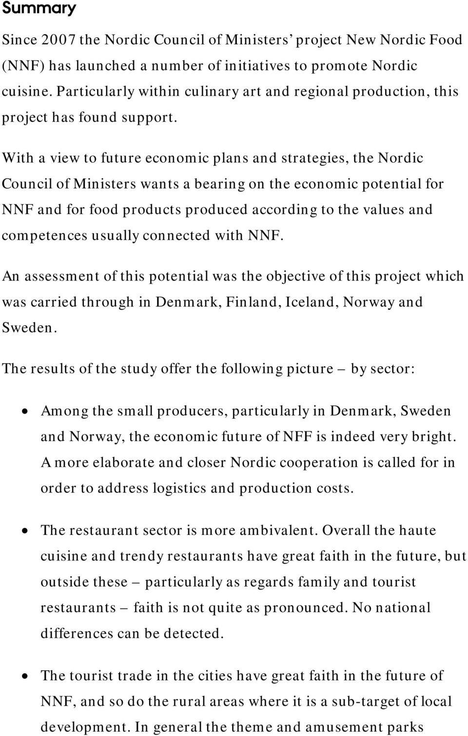 With a view to future economic plans and strategies, the Nordic Council of Ministers wants a bearing on the economic potential for NNF and for food products produced according to the values and