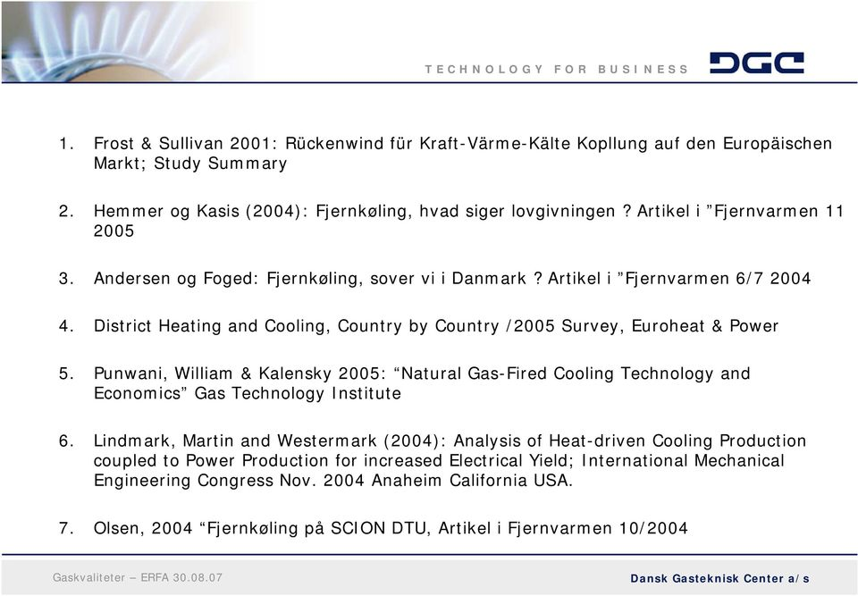 District Heating and Cooling, Country by Country /2005 Survey, Euroheat & Power 5. Punwani, William & Kalensky 2005: Natural Gas-Fired Cooling Technology and Economics Gas Technology Institute 6.