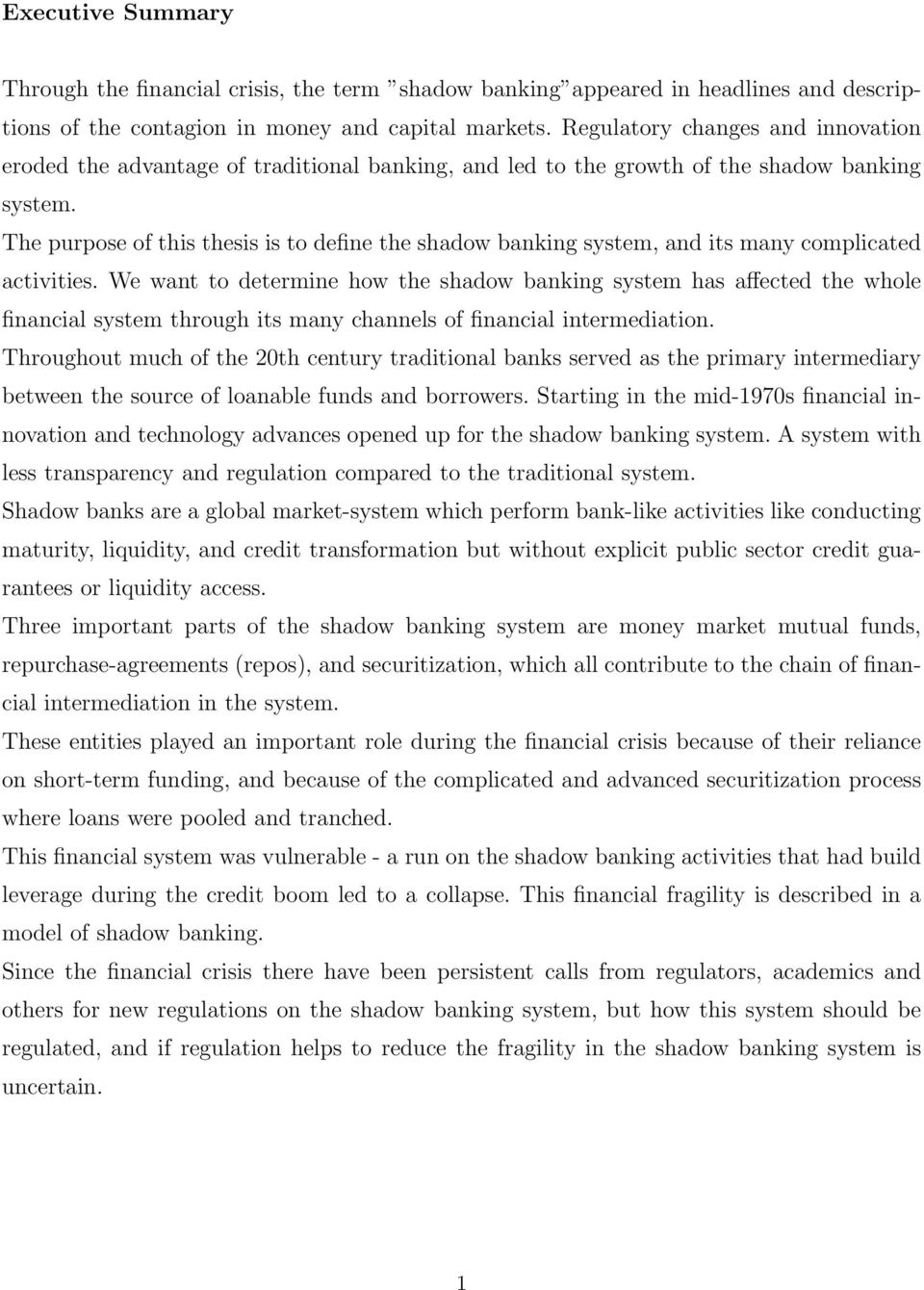 The purpose of this thesis is to define the shadow banking system, and its many complicated activities.