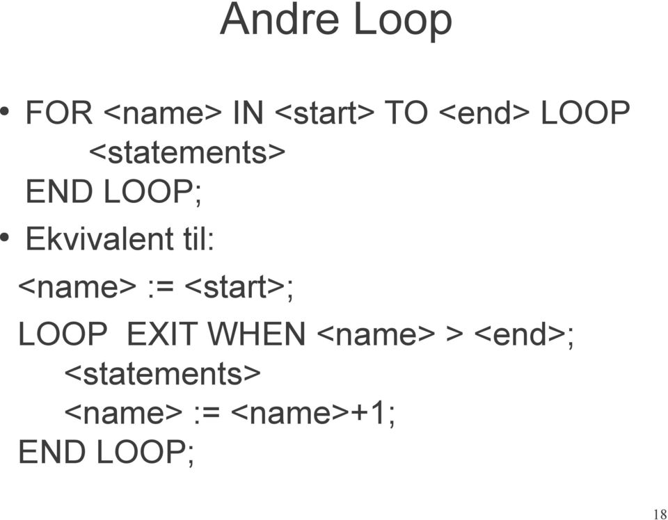 <name> := <start>; LOOP EXIT WHEN <name> >