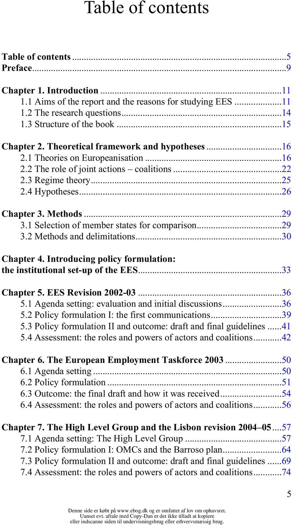 Methods...29 3.1 Selection of member states for comparison...29 3.2 Methods and delimitations...30 Chapter 4. Introducing policy formulation: the institutional set-up of the EES...33 Chapter 5.