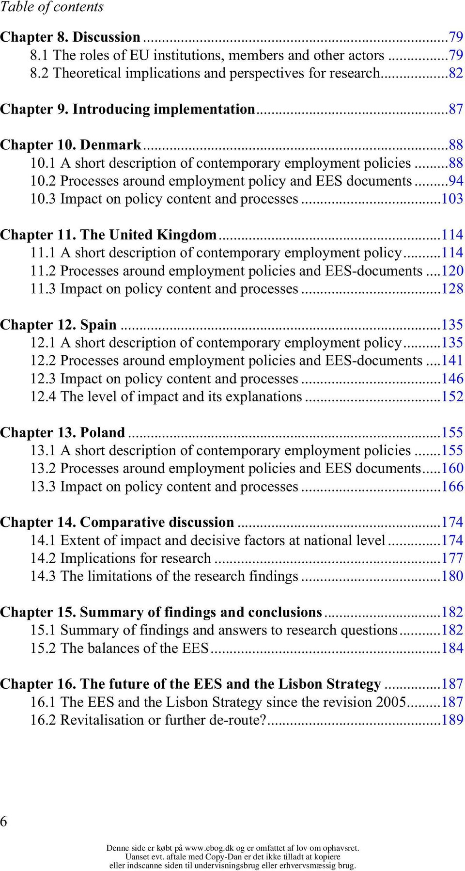 3 Impact on policy content and processes...103 Chapter 11. The United Kingdom...114 11.1 A short description of contemporary employment policy...114 11.2 Processes around employment policies and EES-documents.