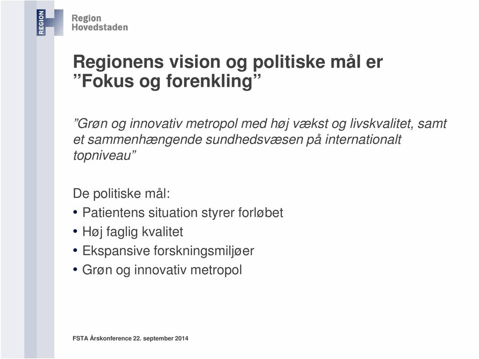 på internationalt topniveau De politiske mål: Patientens situation styrer