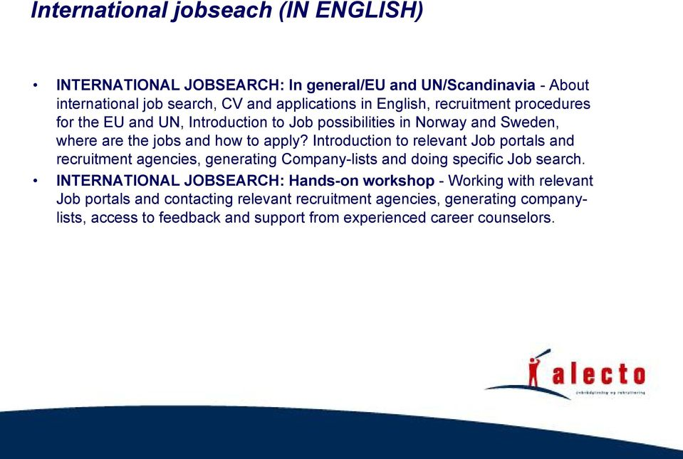 Introduction to relevant Job portals and recruitment agencies, generating Company-lists and doing specific Job search.