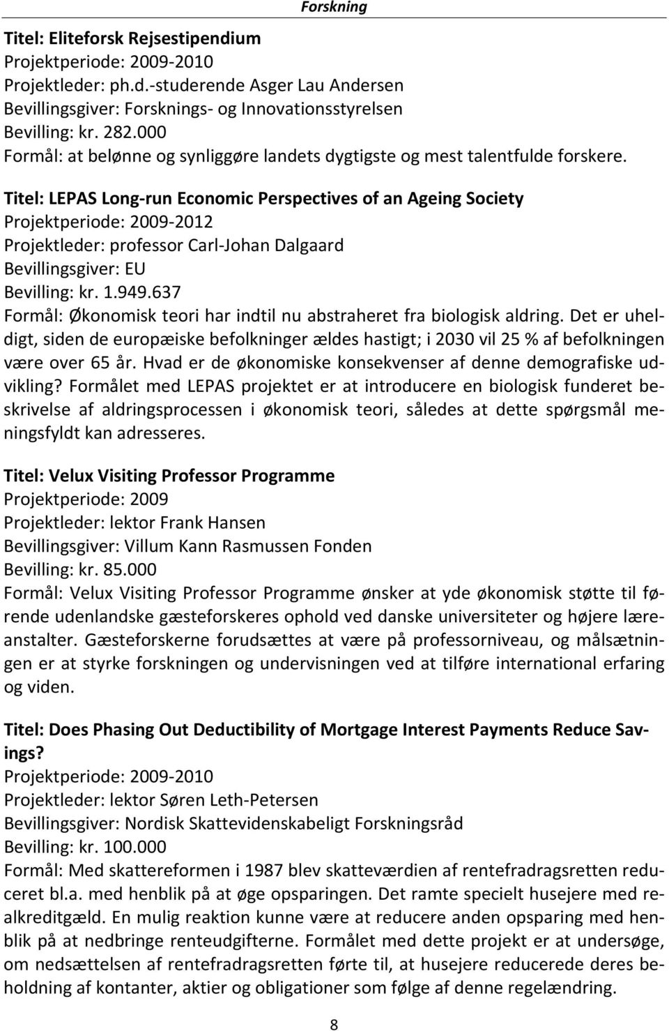 Titel: LEPAS Long run Economic Perspectives of an Ageing Society Projektperiode: 2009 2012 Projektleder: professor Carl Johan Dalgaard Bevillingsgiver: EU Bevilling: kr. 1.949.