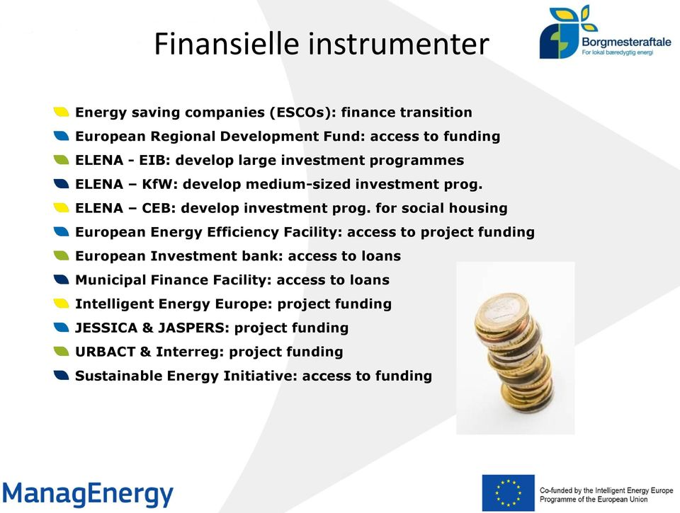for social housing European Energy Efficiency Facility: access to project funding European Investment bank: access to loans Municipal Finance