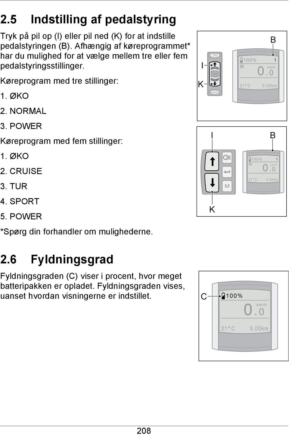 Køreprogram med tre stillinger: 1. ØKO 2. NORMAL 3. POWER Køreprogram med fem stillinger: 1. ØKO 2. CRUISE 3. TUR 4. SPORT 5.