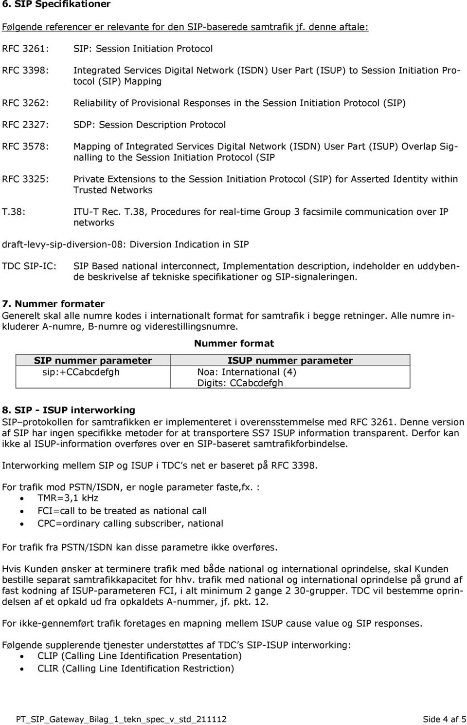 Initiation Protocol (SIP) SDP: Session Description Protocol Mapping of Integrated Services Digital Network (ISDN) User Part (ISUP) Overlap Signalling to the Session Initiation Protocol (SIP Private