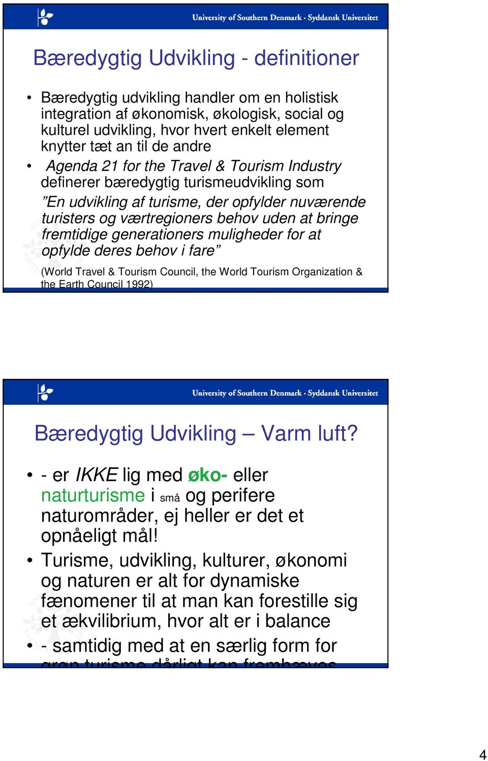 generationers muligheder for at opfylde deres behov i fare (World Travel & Tourism Council, the World Tourism Organization & the Earth Council 1992) Bæredygtig Udvikling Varm luft?