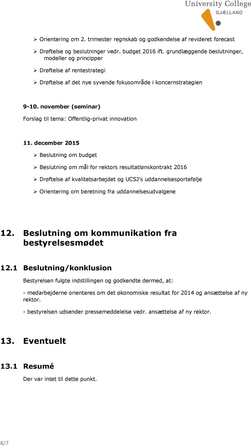 november (seminar) Forslag til tema: Offentlig-privat innovation 11.