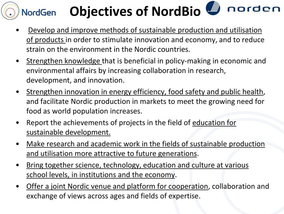 Strengthen innovation in energy efficiency, food safety and public health, and facilitate Nordic production in markets to meet the growing need for food as world population increases.
