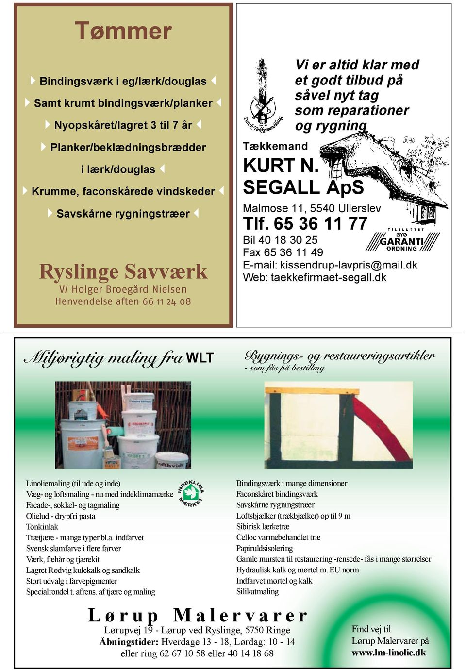 SEGALL ApS Malmose 11, 5540 Ullerslev Tlf. 65 36 11 77 Bil 40 18 30 25 Fax 65 36 11 49 E-mail: kissendrup-lavpris@mail.dk Web: taekkefirmaet-segall.