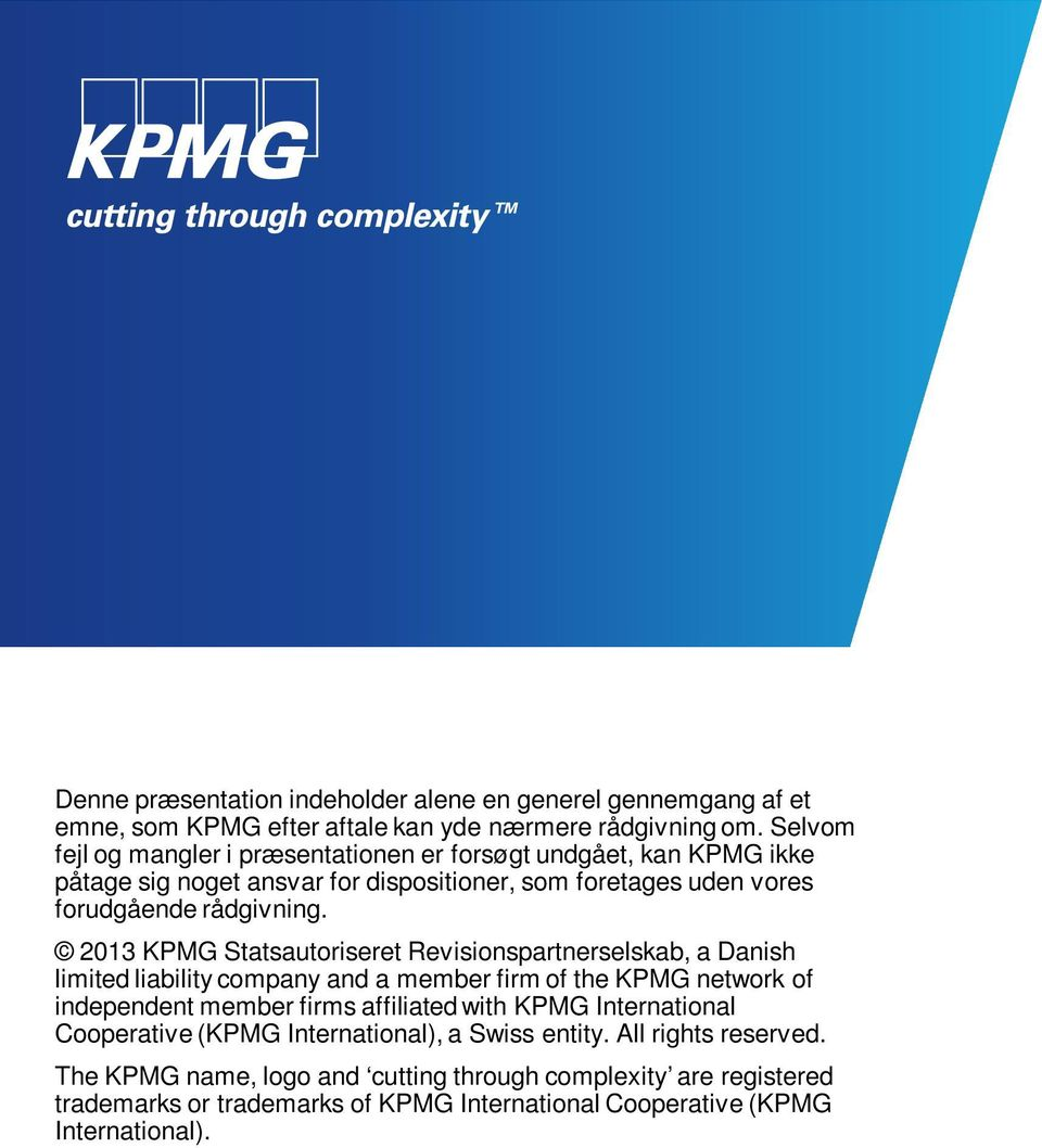 2013 KPMG Statsautoriseret Revisionspartnerselskab, a Danish limited liability company and a member firm of the KPMG network of independent member firms affiliated with KPMG
