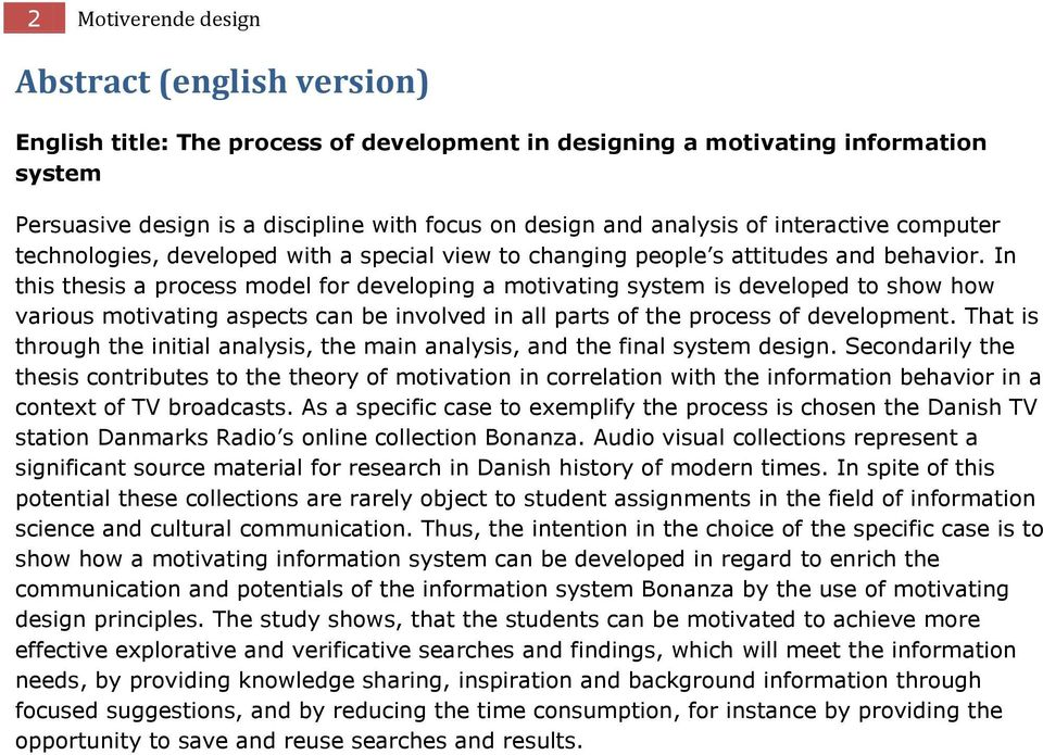 In this thesis a process model for developing a motivating system is developed to show how various motivating aspects can be involved in all parts of the process of development.