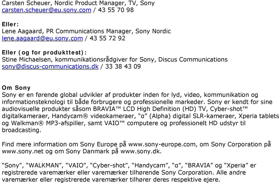 com / 43 55 72 92 Eller (og for produkttest): Stine Michaelsen, kommunikationsrådgiver for Sony, Discus Communications sony@discus-communications.