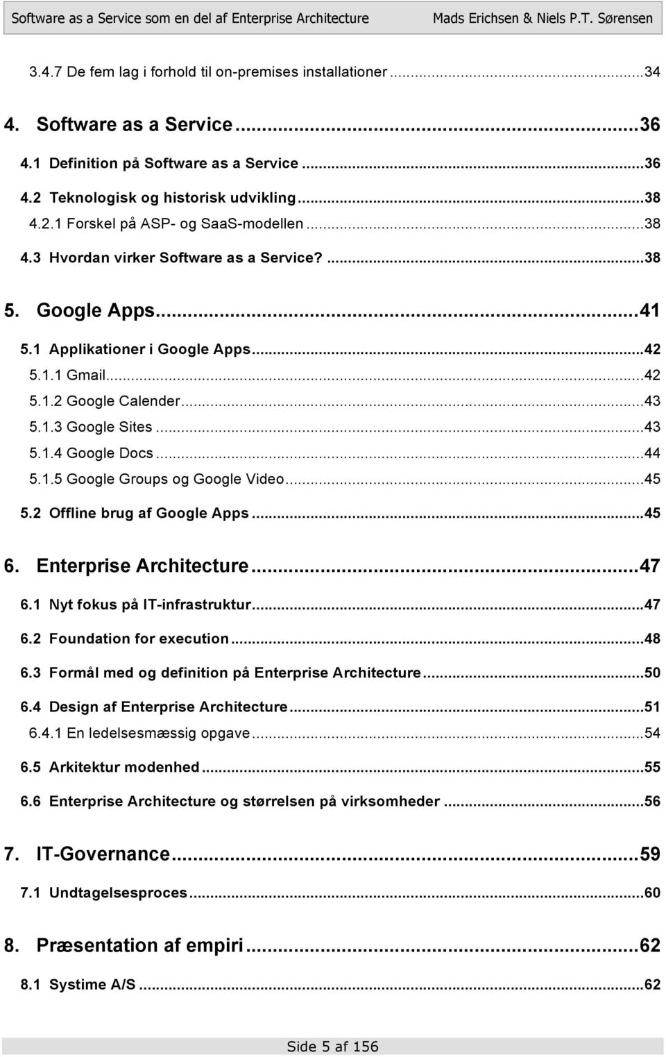 1.5 Google Groups og Google Video...45 5.2 Offline brug af Google Apps...45 6. Enterprise Architecture...47 6.1 Nyt fokus på IT-infrastruktur...47 6.2 Foundation for execution...48 6.