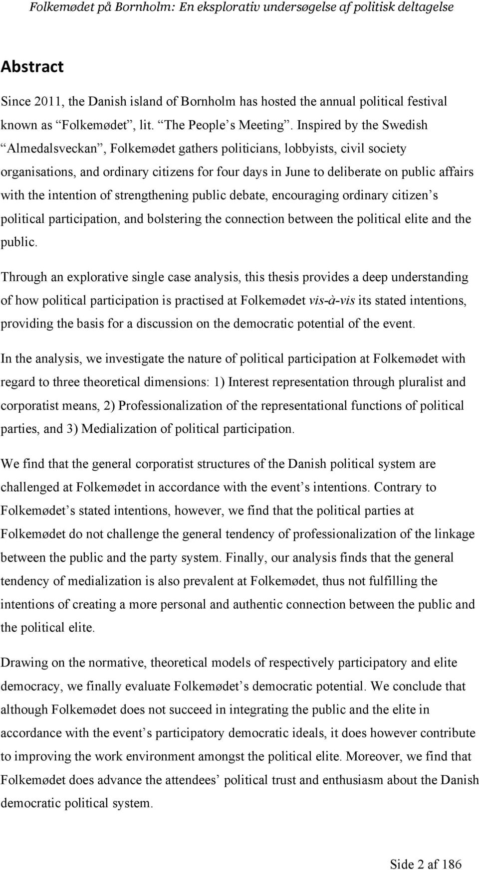 intention of strengthening public debate, encouraging ordinary citizen s political participation, and bolstering the connection between the political elite and the public.