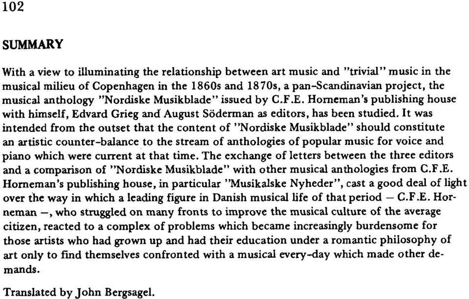 "It was intended from the outset that the content of ""Nordiske Musikblade"" should constitute an artistic counter-balance to the stream of anthologies of popular music for voice and piano which were"