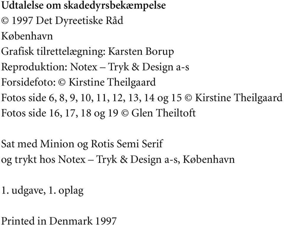 11, 12, 13, 14 og 15 Kirstine Theilgaard Fotos side 16, 17, 18 og 19 Glen Theiltoft Sat med Minion og