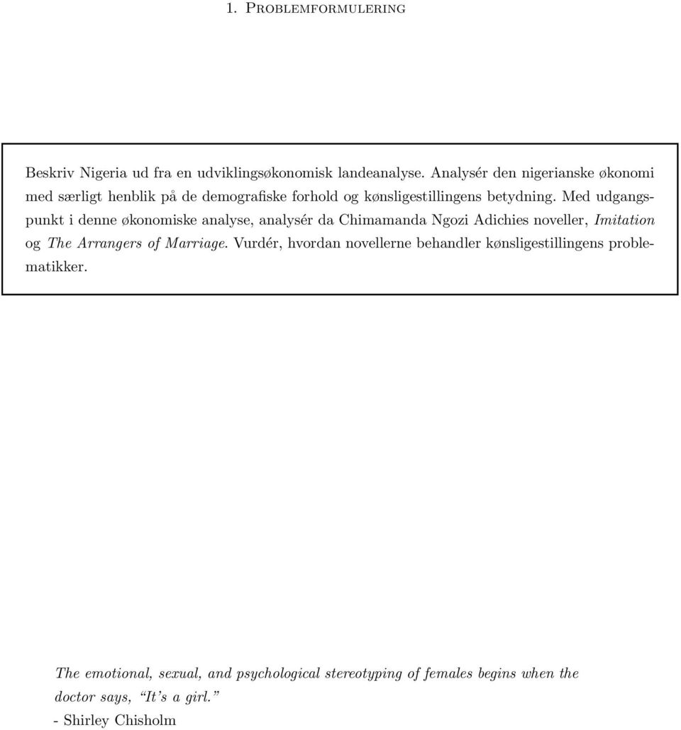 Med udgangspunkt i denne økonomiske analyse, analysér da Chimamanda Ngozi Adichies noveller, Imitation og The Arrangers of Marriage.