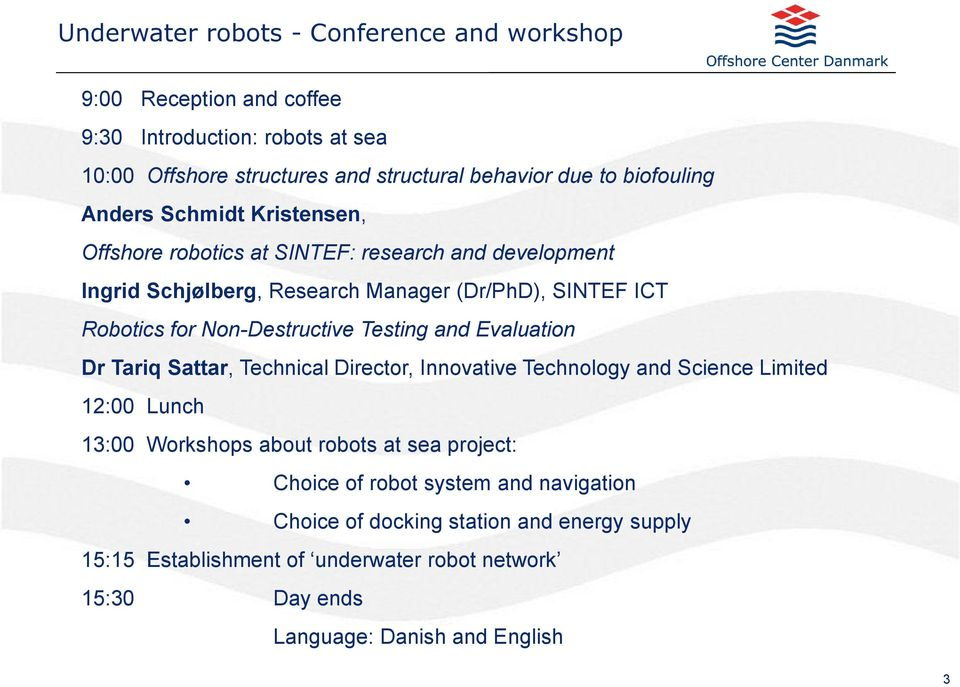 Evaluation Dr Tariq Sattar, Technical Director, Innovative Technology and Science Limited :00 Lunch :00 Workshops about robots at sea project: Choice of