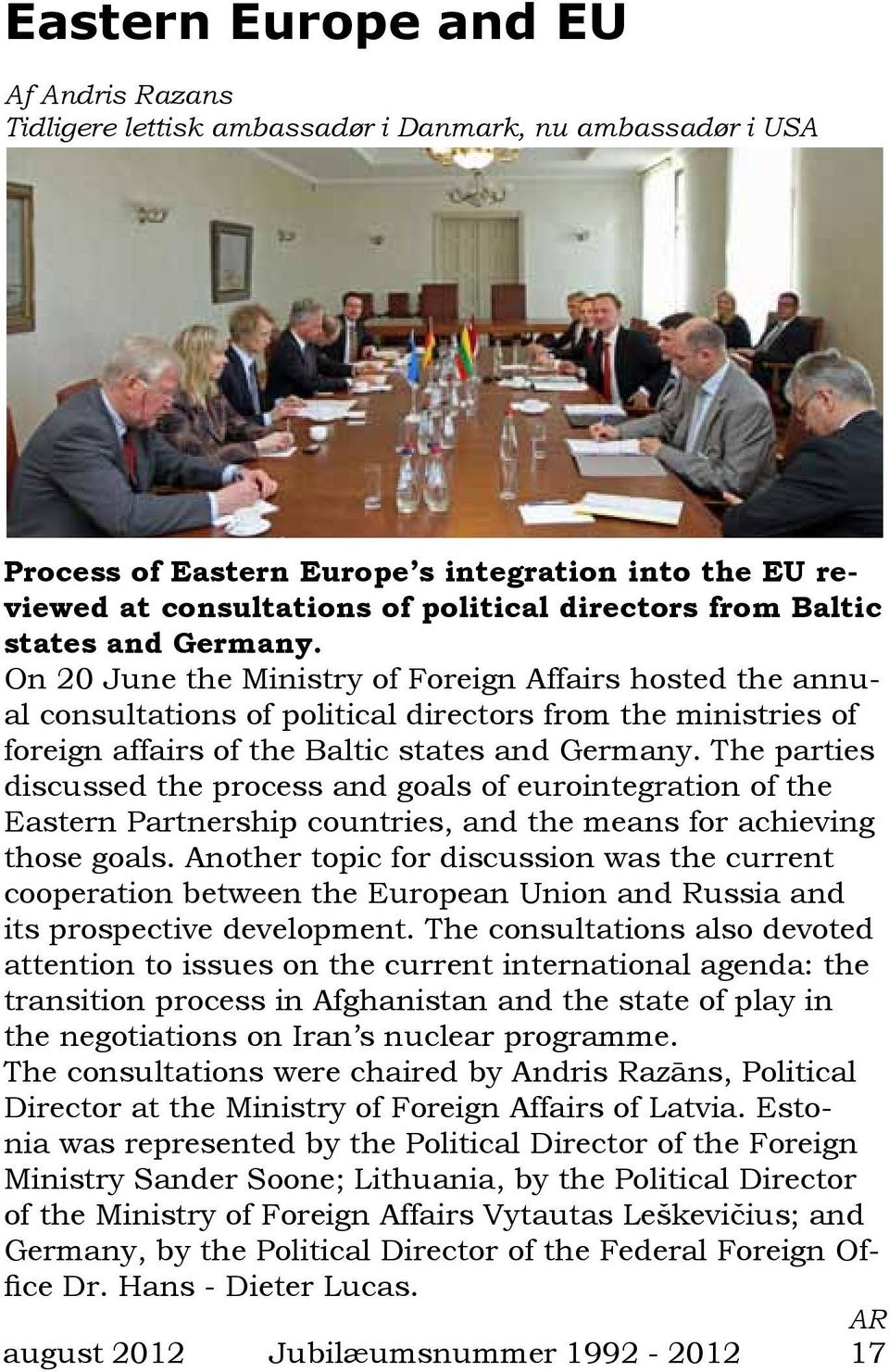 On 20 June the Ministry of Foreign Affairs hosted the annual consultations of political directors from the ministries of foreign affairs of the Baltic states and Germany.