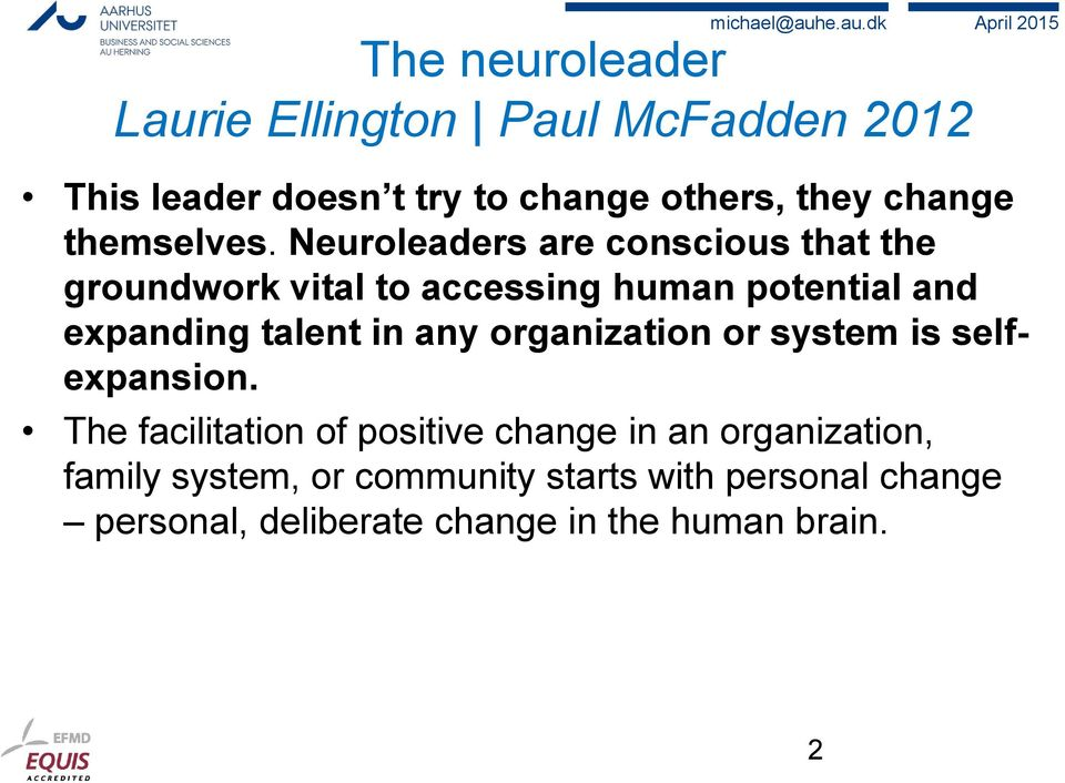 Neuroleaders are conscious that the groundwork vital to accessing human potential and expanding talent in