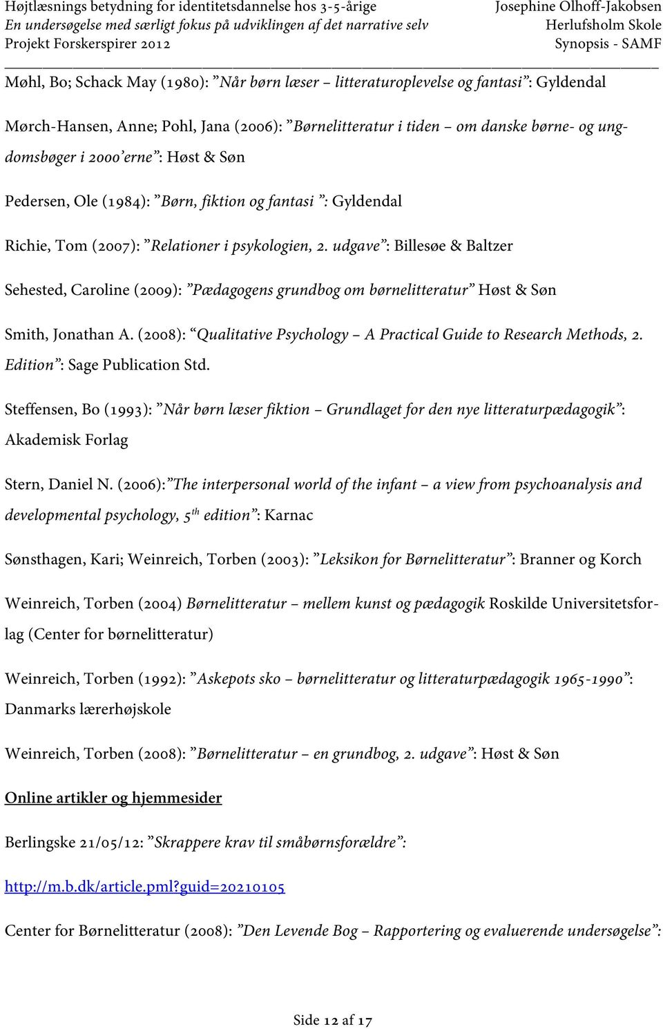 udgave : Billesøe & Baltzer Sehested, Caroline (2009): Pædagogens grundbog om børnelitteratur Høst & Søn Smith, Jonathan A. (2008): Qualitative Psychology A Practical Guide to Research Methods, 2.