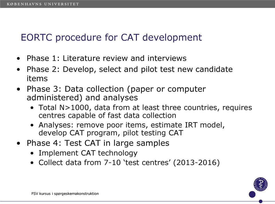 requires centres capable of fast data collection Analyses: remove poor items, estimate IRT model, develop CAT program, pilot testing