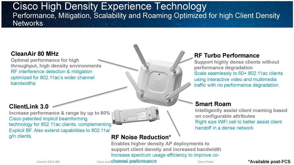 11ac s wider channel bandwidths RF Turbo Performance Support highly dense clients without performance degradation Scale seamlessly to 60+ 802.