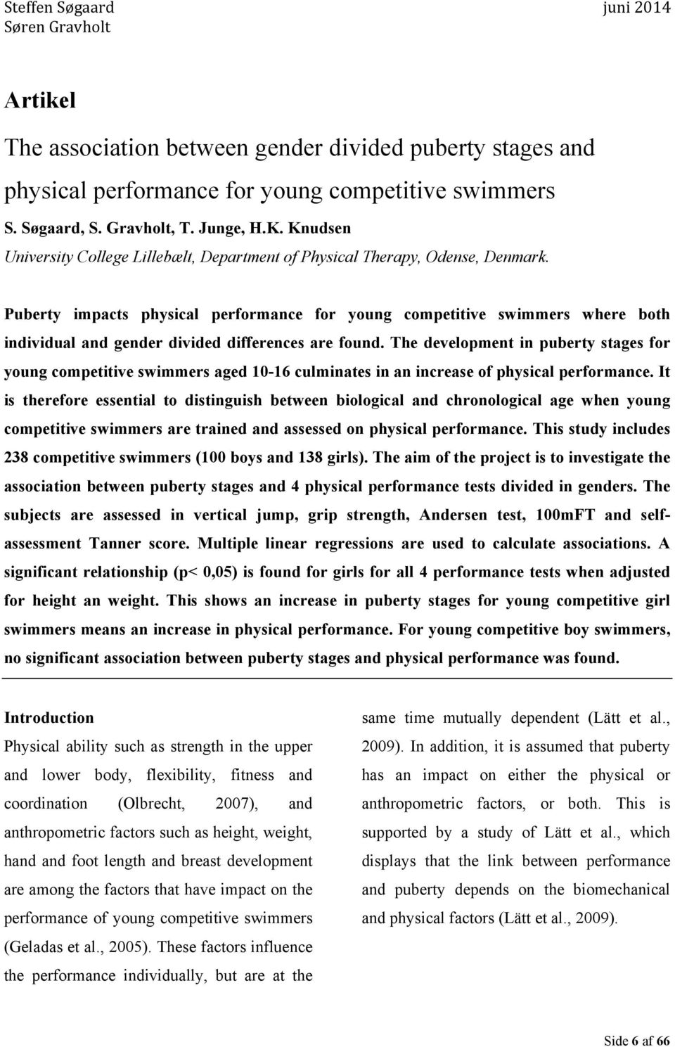 Puberty impacts physical performance for young competitive swimmers where both individual and gender divided differences are found.