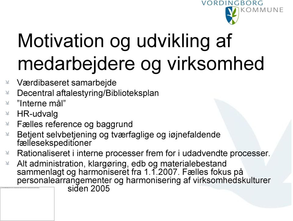 fællesekspeditioner Rationaliseret i interne processer frem for i udadvendte processer.