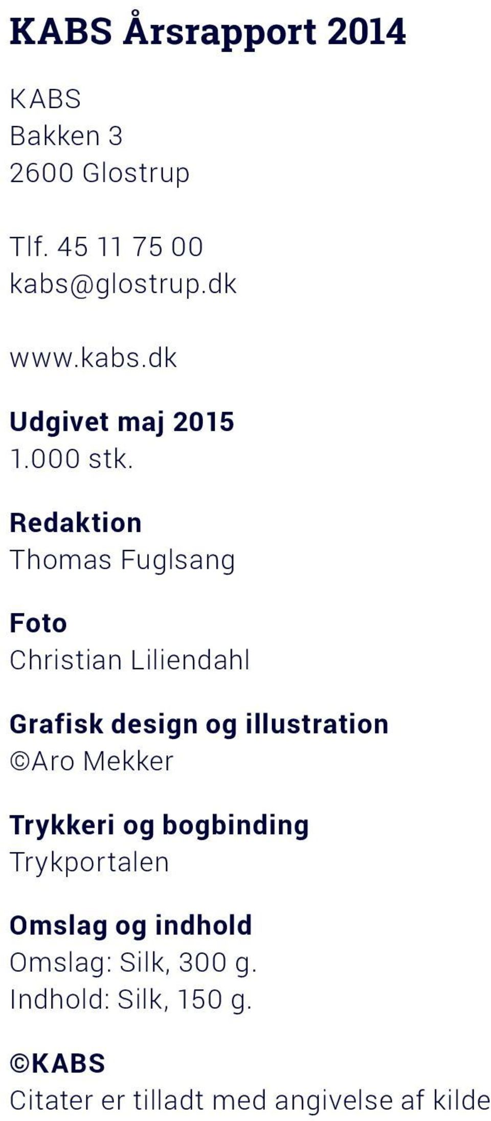 Redaktion Thomas Fuglsang Foto Christian Liliendahl Grafisk design og illustration Aro