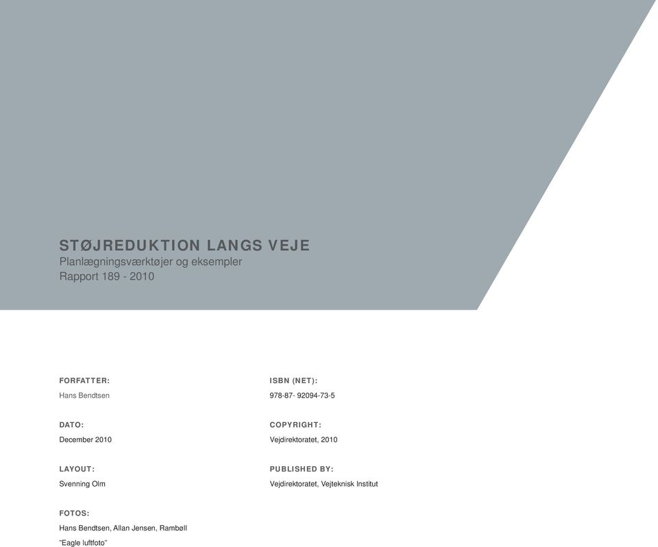 COPYRIGHT: Vejdirektoratet, 2010 LAYOUT: Svenning Olm PUBLISHED BY: